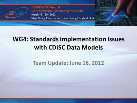 WG4: Standards Implementation Issues with CDISC Data Models Team Update: June 18, 2012.