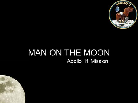 "MAN ON THE MOON Apollo 11 Mission. A President Issues NASA's First Historic Challenge ""I believe this nation should commit itself to achieving the goal,"