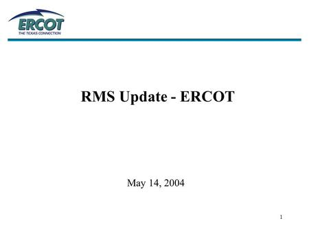 1 RMS Update - ERCOT May 14, 2004. 2 Supporting Reports Section.