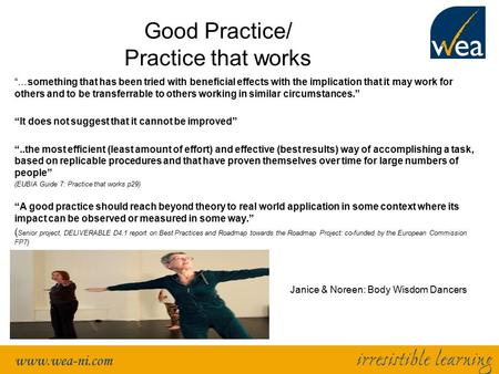 "Good Practice/ Practice that works ""…something that has been tried with beneficial effects with the implication that it may work for others and to be transferrable."