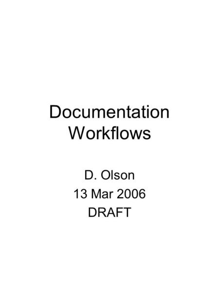 Documentation Workflows D. Olson 13 Mar 2006 DRAFT.