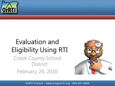 Evaluation and Eligibility Using RTI Crook County School District February 26, 2010.