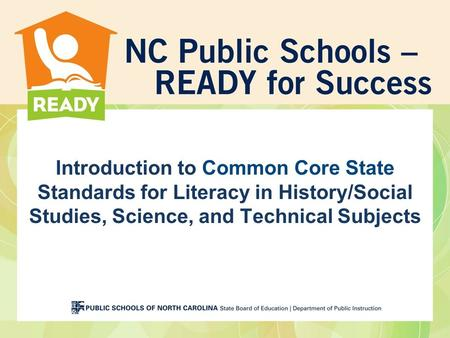 Introduction to Common Core State Standards for Literacy in History/Social Studies, Science, and Technical Subjects.