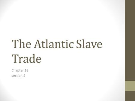 The Atlantic Slave Trade Chapter 16 section 4. Key Terms Plantation Triangular Trade Middle passage Olaudah Equiano.