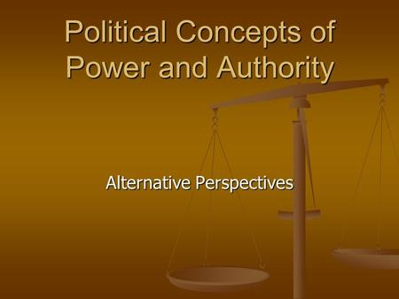 Political Concepts of Power and Authority Alternative Perspectives.