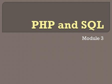 Module 3. 1. Review Basic SQL commands: Create Database, Create Table, Insert and Select 2. Connect an SQL Database to PHP 3. Execute SQL Commands in.