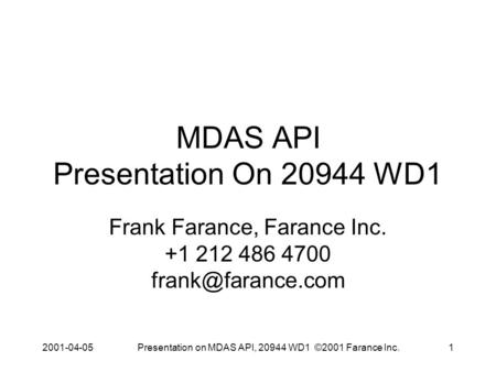 2001-04-05Presentation on MDAS API, 20944 WD1 ©2001 Farance Inc.1 MDAS API Presentation On 20944 WD1 Frank Farance, Farance Inc. +1 212 486 4700