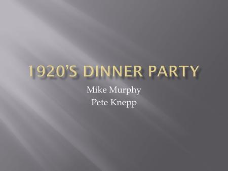1920's Dinner Party Mike Murphy Pete Knepp.