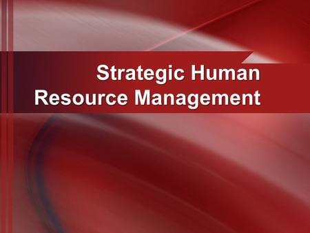 Strategic Human Resource Management. Exhibit 4-1 Possible Roles Assumed by HR Function.