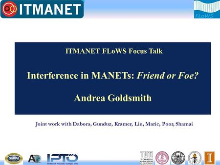 Interference in MANETs: Friend or Foe? Andrea Goldsmith