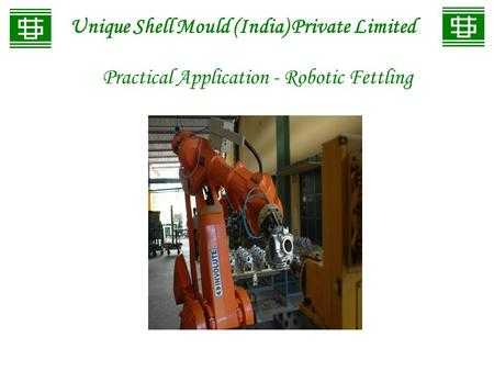 Unique Shell Mould (India) Private Limited Practical Application - Robotic Fettling.
