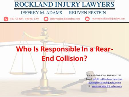 Who Is Responsible In a Rear- End Collision? Ph: 845-709-8005, 800-940-1799