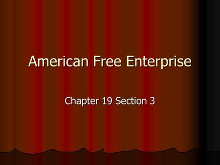 American Free Enterprise Chapter 19 Section 3. Section 1- Advantages of Free Enterprise System U.S. is a capitalist economic system U.S. is a capitalist.