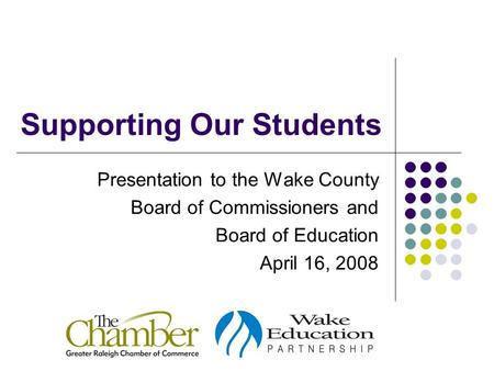 Supporting Our Students Presentation to the Wake County Board of Commissioners and Board of Education April 16, 2008.