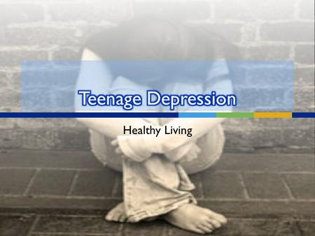 Healthy Living  Depression may be described as feeling sad, blue, unhappy, miserable, or down in the dumps. Most of us feel this way at one time or.