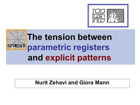 The tension between parametric registers and explicit patterns Nurit Zehavi and Giora Mann.