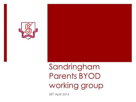 Sandringham Parents BYOD working group 28 th April 2014.