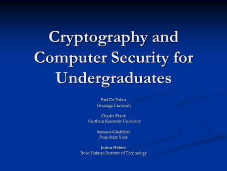 Cryptography and Computer Security for Undergraduates Paul De Palma Gonzaga University Gonzaga University Charles Frank Northern Kentucky University Northern.
