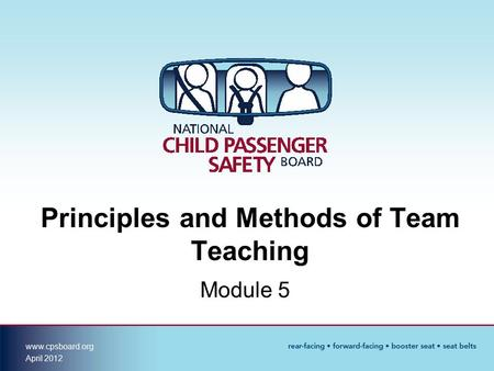 Www.cpsboard.org April 2012 Principles and Methods of Team Teaching Module 5.