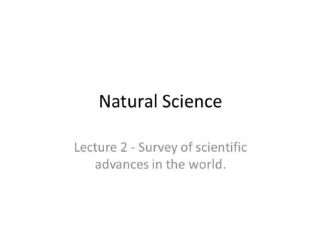 Natural Science Lecture 2 - Survey of scientific advances in the world.
