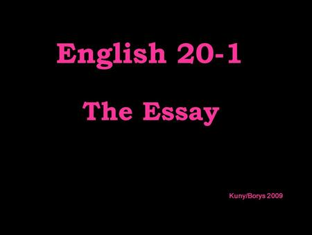 The Essay Kuny/Borys 2009 English 20-1. The Introduction.