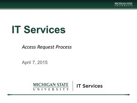 IT Services April 7, 2015 Access Request Process.