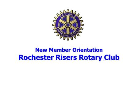 New Member Orientation Rochester Risers Rotary Club.