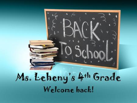 Ms. Leheny's 4 th Grade Welcome back!. Contact Information   Classroom Phone: (832) 375-7320 Cell Phone: