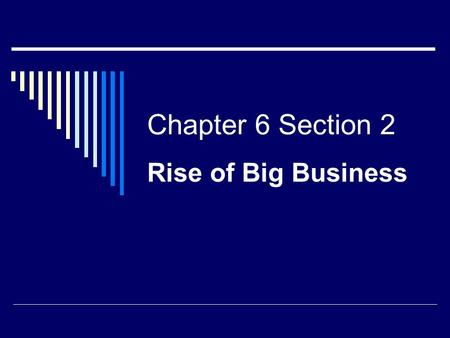 "Chapter 6 Section 2 Rise of Big Business. Review  What business did Carnegie invest and become rich in?  What is ""vertical integration""?  How did Rockefeller."