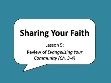 Sharing Your Faith Lesson 5: Review of Evangelizing Your Community (Ch. 3-4)