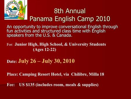 8th Annual Panama English Camp 2010 An opportunity to improve conversational English through fun activities and structured class time with English speakers.