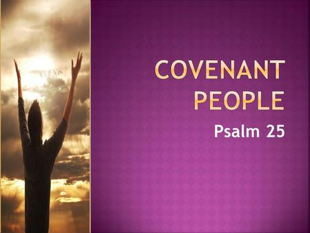 Psalm 25. Covenant God Delivers Covenant People Wait on LORD.