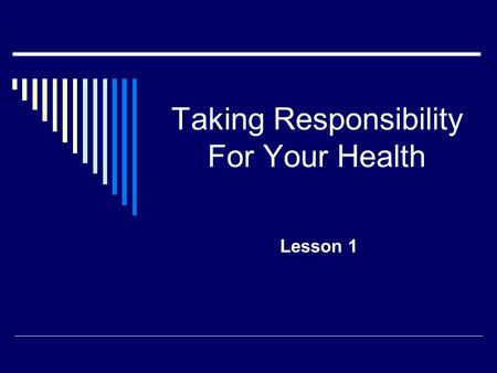 Taking Responsibility For Your Health Lesson 1. Health Status  The condition of a person's body, mind, emotions, and relationships.