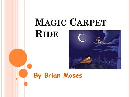 M AGIC C ARPET R IDE By Brian Moses. Let's pretend our rug by the fire is a magic carpet ride. We can fly up into the sky, we can soar, we can skim, we.