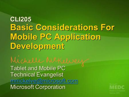 CLI205 Basic Considerations For Mobile PC Application Development Tablet and Mobile PC Technical Evangelist Microsoft Corporation.