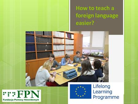 How to teach a foreign language easier? ?. In January 2014, students from the Blind Center in Krakow in Poland took a part in the workshop. This workshop.