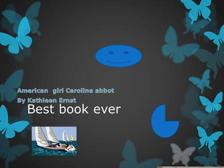 Best book ever. 1 Cup of Plot  The book I am reading is about a girl named Caroline who is nine years old. Caroline is growing up in Sackets Harbor,