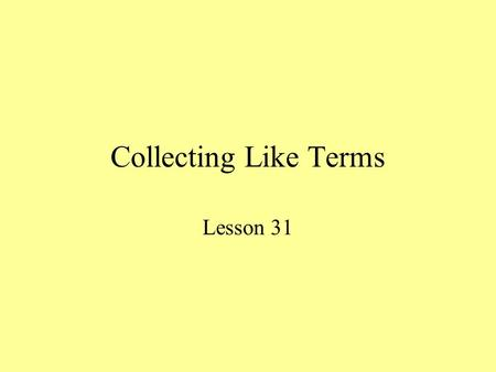 Collecting Like Terms Lesson 31. Terms Literal Coefficients – are variables (letters) that represent unknown numbers. Numerical coefficients – are numbers.