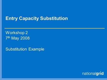 Entry Capacity Substitution Workshop 2 7 th May 2008 Substitution Example.