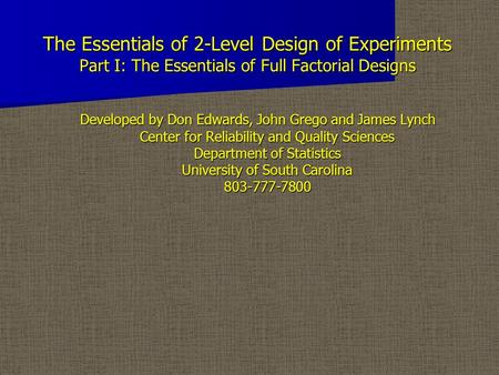 The Essentials of 2-Level Design of Experiments Part I: The Essentials of Full Factorial Designs The Essentials of 2-Level Design of Experiments Part I: