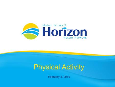 Physical Activity February 3, 2014. Health Info prepared by Denise St-Onge-Charest Public Health Nurse.