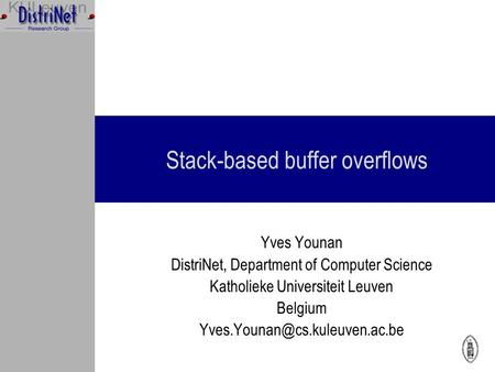 Stack-based buffer overflows Yves Younan DistriNet, Department of Computer Science Katholieke Universiteit Leuven Belgium