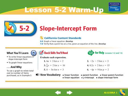 "ALGEBRA 1 Lesson 5-2 Warm-Up. ALGEBRA 1 ""Slope-Intercept Form"" (5-2) What is ""slope- intercept form"" slope-intercept form: a linear equation (forms a."