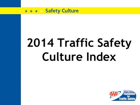 2014 Traffic Safety Culture Index. The Situation Seventh consecutive year of the Traffic Safety Culture index AAA Foundation for Traffic Safety seeks.
