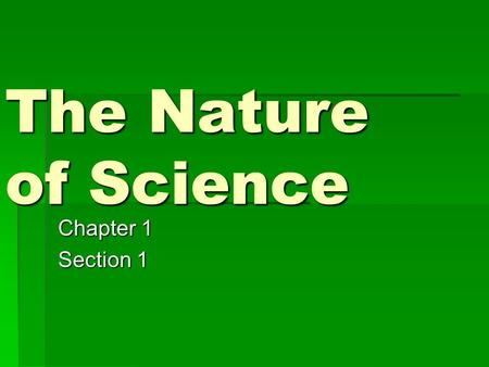 The Nature of Science Chapter 1 Section 1. Essential Questions  What are the steps scientists use to solve problems?  Why do scientists use variables?