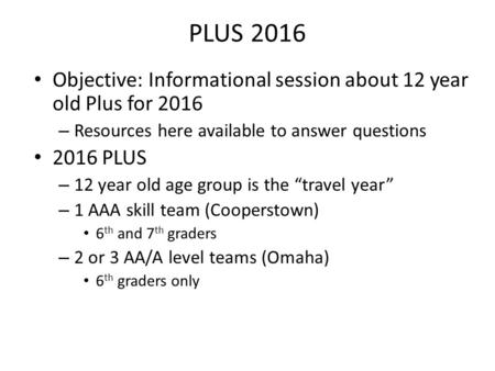 PLUS 2016 Objective: Informational session about 12 year old Plus for 2016 – Resources here available to answer questions 2016 PLUS – 12 year old age group.