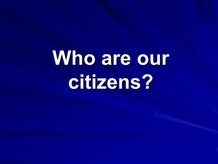 Who are our citizens?. The Path to Citizenship Who are America's Citizens? The U.S. Constitution establishes two ways to become a citizen: 1.by birth.