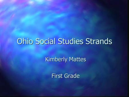 Ohio Social Studies Strands Kimberly Mattes First Grade.