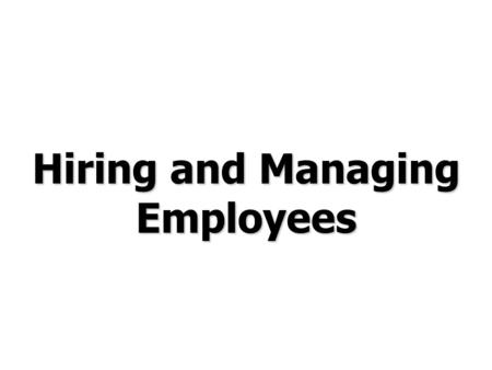 Hiring and Managing Employees. List the pros and cons of each staffing policy Identify the key international recruitment and selection issues Explain.