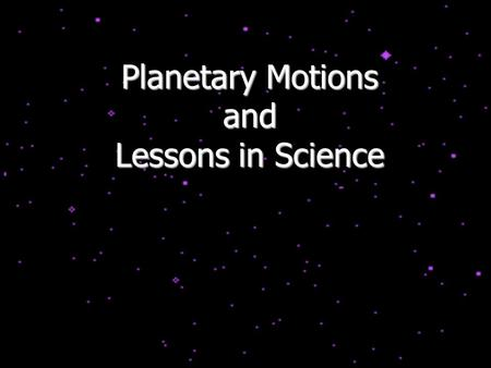 Planetary Motions and Lessons in Science. Can One Prove that the Earth is Round? Shadow of the Earth during a lunar eclipse Height of Polaris above the.
